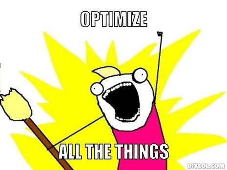 Optimize All The Things Meme